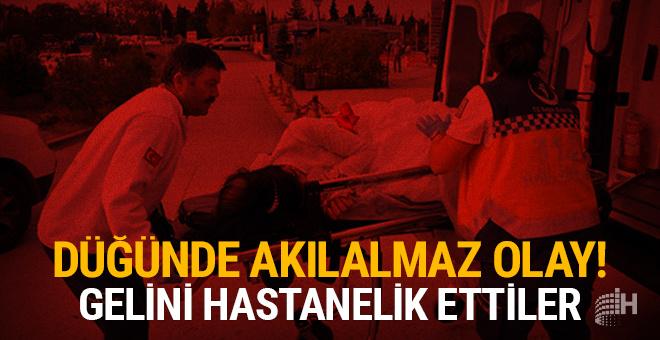 Düğünde akılalmaz olay: Gelini hastanelik ettiler!