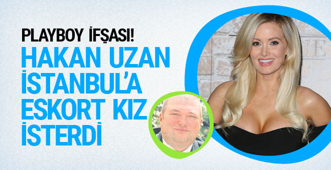 Hakan Uzan, Playboy'dan İstanbul'a eskort kız isterdi!