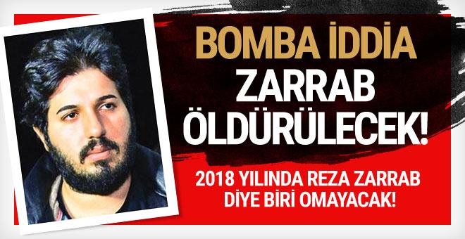 Bomba iddia! Zarrab 2018'de öldürülecek o kesin!