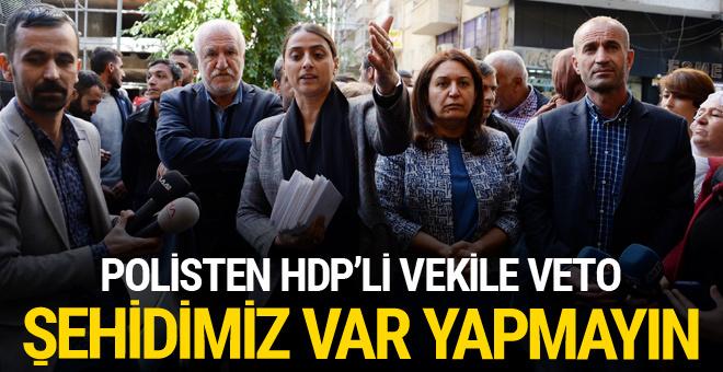 Polisten HDP'li vekile veto: Bugün şehidimiz var yapmayın