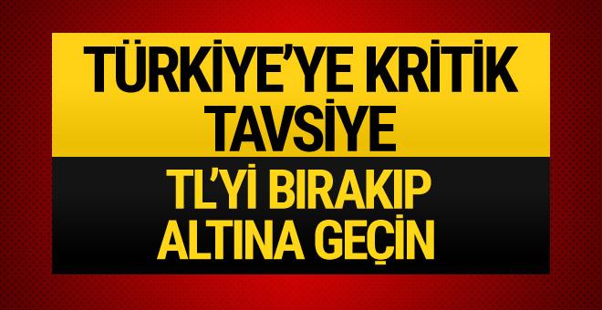 Türkiye'ye kritik tavsiye: TL'yi bırakıp altına geçin!