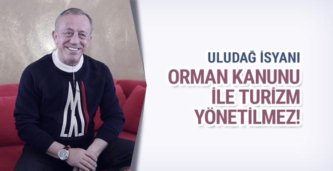 Ali Ağaoğlu'ndan Uludağ eleştirisi orman kanunu ile...