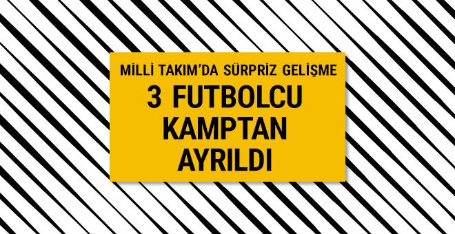 Milli Takım'da 3 futbolcu kamptan ayrıldı