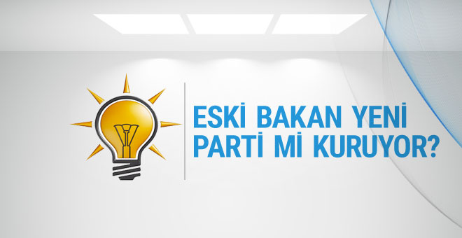 AK Partili eski bakan yeni parti mi kuruyor?