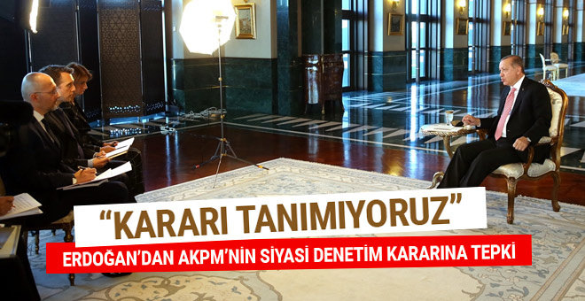 Cumhurbaşkanı Erdoğan: Kararı tanımıyoruz