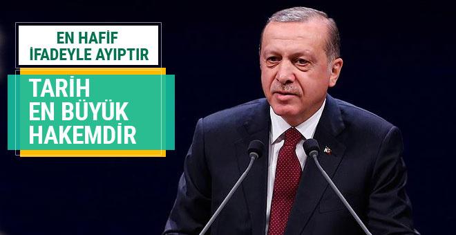Cumhurbaşkanı Erdoğan: Tarih en büyük hakemdir