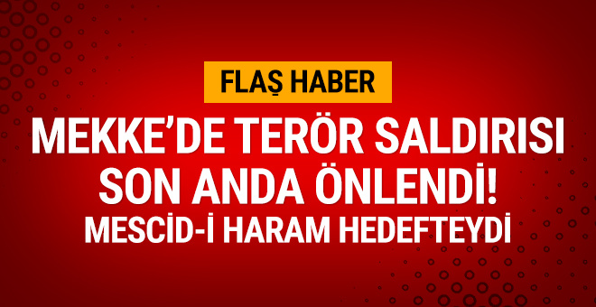 Mekke'de terör saldırısı son dakikada engellendi!