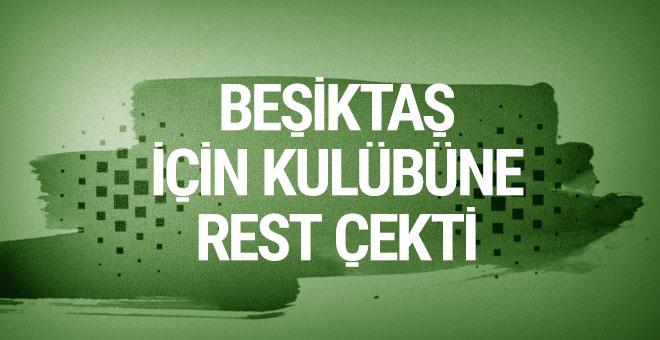 Beşiktaş için kulübüne rest çekti