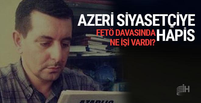 Azeri siyasetçiye FETÖ bağlantısı nedeniyle hapis