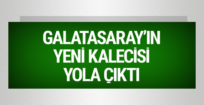 Galatasaray'ın yeni kalecisi yola çıktı