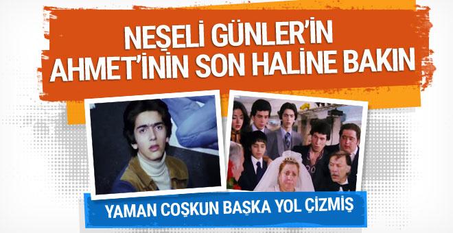 Neşeli Günler'in Ahmet'i Yaman Coşkun'un son haline bakın