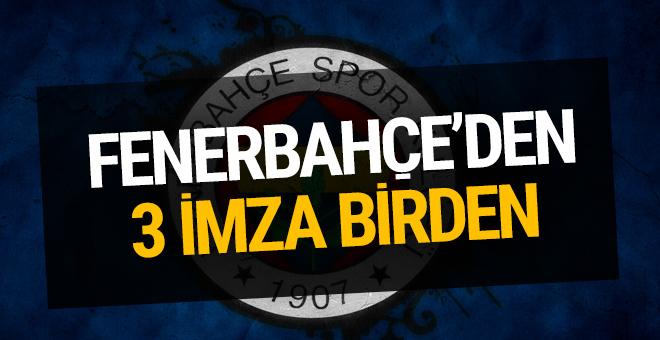 Fenerbahçe'de 3 imza birden