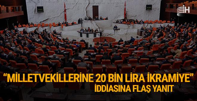 'Milletvekillerine 20 bin lira ikramiye' iddiasına yanıt