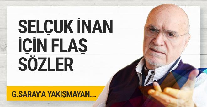 Selçuk İnan için flaş sözler: Galatasaray'dan git!