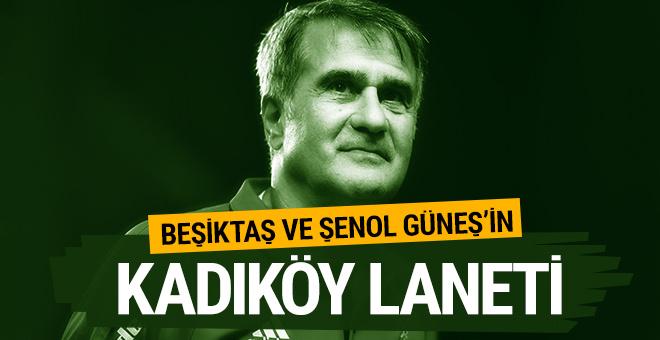 Beşiktaş ve Şenol Güneş'in Kadıköy laneti
