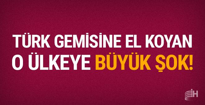 Türk gemisine el koyan o ülkeye büyük şok!