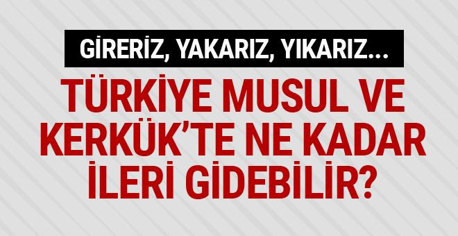 Türkiye Musul ve Kerkük'te ne kadar ileri gidebilir