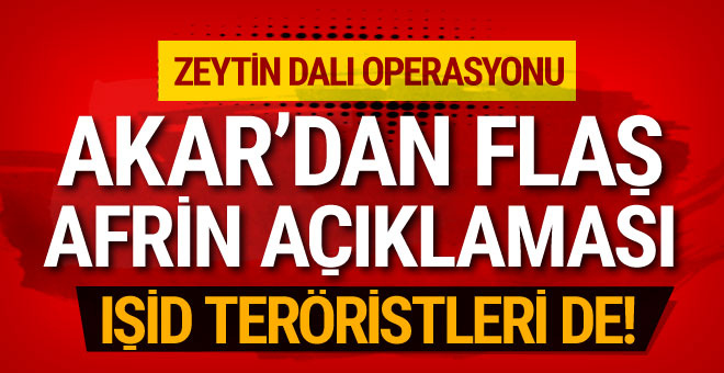 Genelkurmay Başkanı Hulusi Akar'dan flaş Afrin açıklaması...