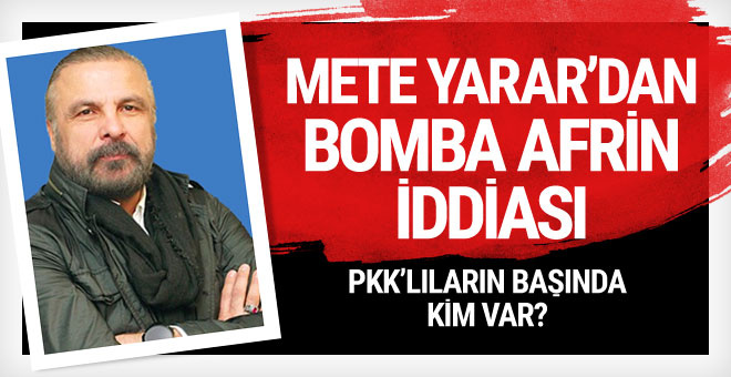 Mete Yarar'dan bomba Afrin iddiası! Başlarında kim var?
