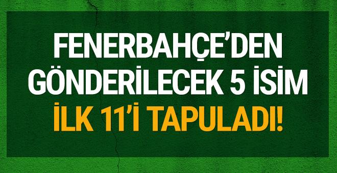 Fenerbahçe'de gönderilecek 5 isim ilk 11'i tapuladı