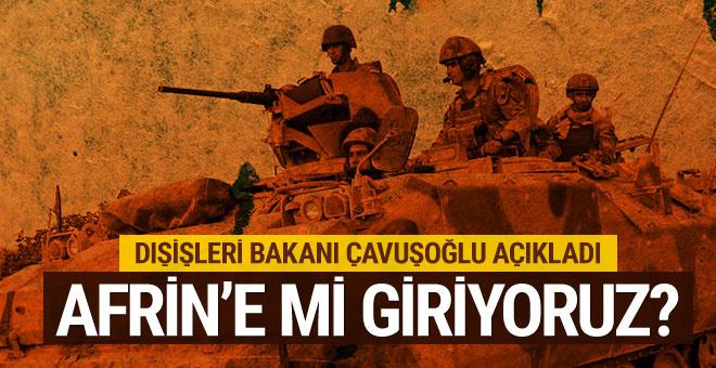 Türkiye Afrin'e mi giriyor? Bakan'dan flaş açıklama