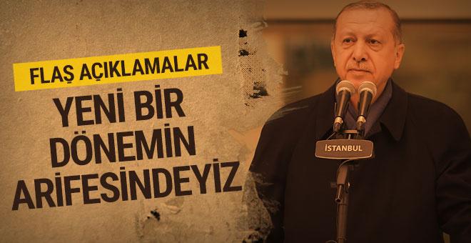 Erdoğan: Yeni bir dönemin arifesindeyiz!
