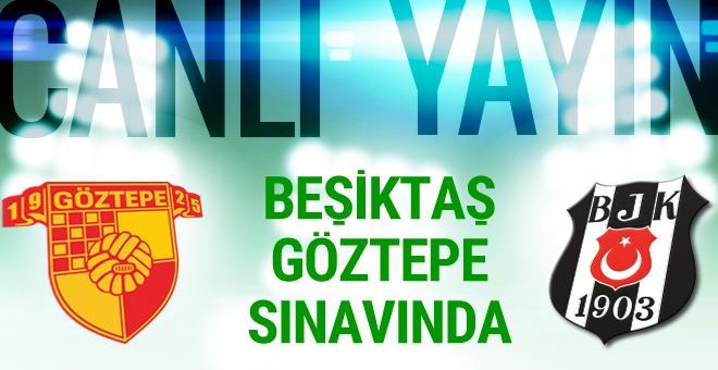 Göztepe - Beşiktaş maçı CANLI YAYIN