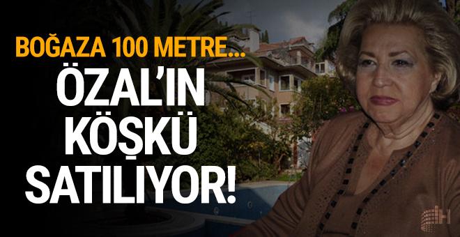 Özal'ın köşkü satılıyor! Boğaza 100 metre...