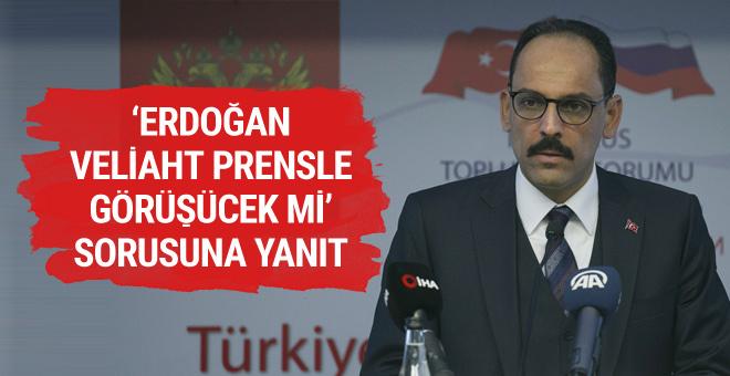 'Erdoğan, Veliaht Prens'le görüşecek mi?' sorusuna Kalın'dan yanıt