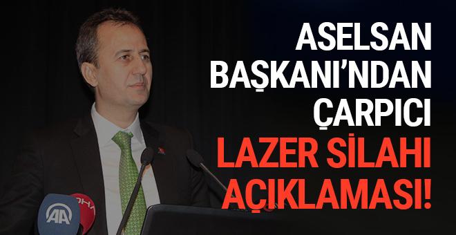 Aselsan Başkan'ndan çarpıcı lazer silahı açıklaması!