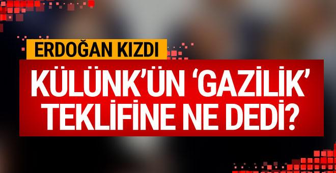 Erdoğan Külünk'ün Gazilik teklifine Ne dedi?