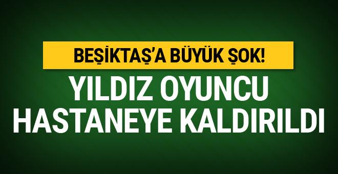 Beşiktaşlı yıldız hastaneye götürüldü!