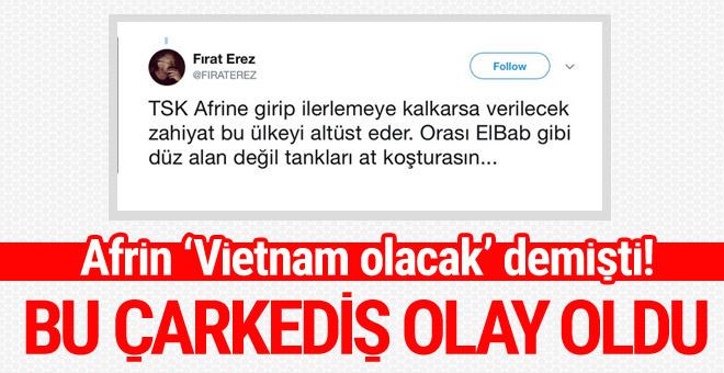 Afrin 'Vietnam' olacak demişti! Fırat Erez öyle böyle çarketmedi