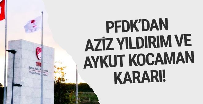 PFDK Aziz Yıldırım ve Aykut Kocaman kararını verdi
