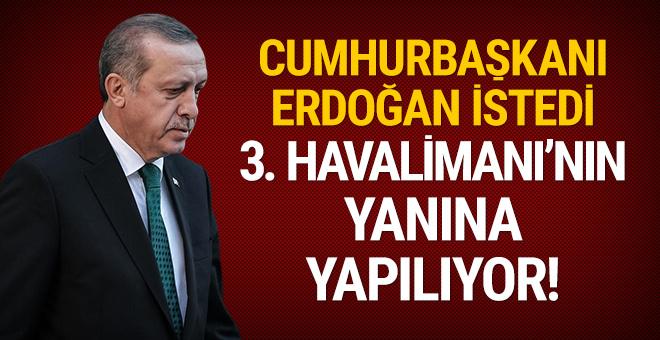 Erdoğan istedi: 3. Havalimanı'nın yanına yapılıyor!
