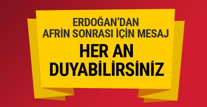 Erdoğan'dan Afrin'den sonrası için mesaj! Her an...