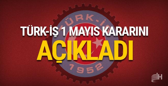 Türk-iş'ten son dakika 1 Mayıs kararı!