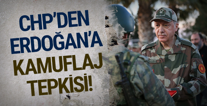 CHP'den Cumhurbaşkanı Erdoğan'a kamuflaj tepkisi!