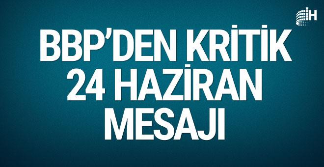 BBP'den 24 Haziran için kritik mesaj