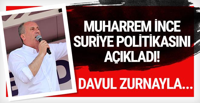 Muharrem İnce, Suriye politikasını açıkladı! Davul ve zurnayla...