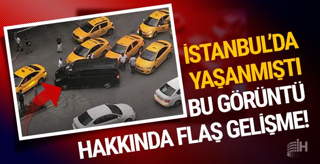 İstanbul'da yaşanmıştı: Bu görüntü hakkında flaş gelişme!