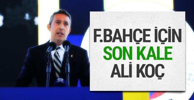 Fenerbahçe için son kale Ali Koç