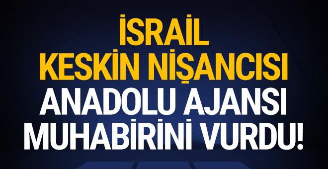 İsrail keskin nişancısı Anadolu Ajansı muhabirini vurdu!