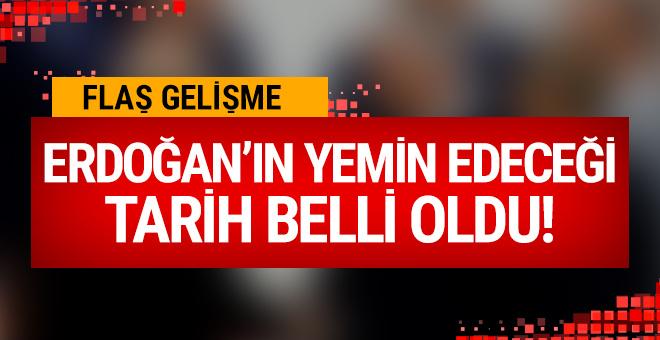 Erdoğan'ın yemin edeceği tarih belli oldu!