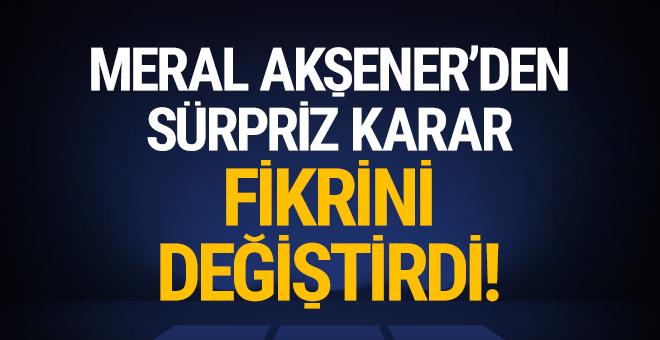 Meral Akşener'den sürpriz karar: Fikrini değiştirdi!