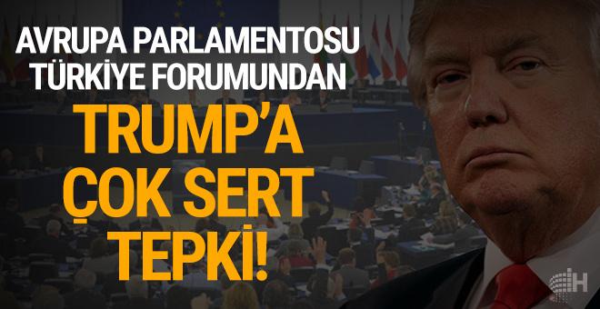 Avrupa Parlamentosu Türkiye Forumundan Trump'a tepki!