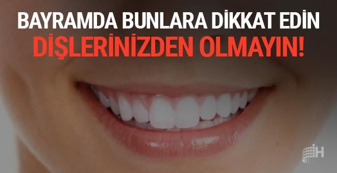 Bayramda bunlara dikkat edin: Dişlerinizden olmayın!