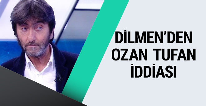 Rıdvan Dilmen'den Ozan Tufan iddiası