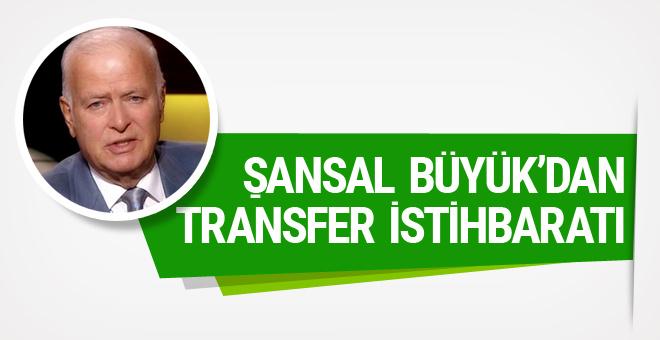 Şansal Büyüka'dan transfer istihbaratı