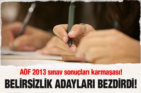 AÖF 2013 sınav sonuçları karmaşası!